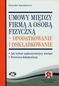 Janczukowicz Krzysztof - Umowy między firmą a osobą fizyczną – opodatkowanie i oskładkowanie. Jak wybrać najkorzystniejszy wariant. Wzorcowa dokumentacja (z suplementem elektronicznym)