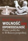 Habielski Rafał - Wolność czy odpowiedzialność?. Prasa i polityka w II Rzeczypospolitej