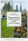 Klecha-Tylec Karolina - Regionalizm w teorii i praktyce państw Azji Wschodniej