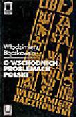 Bączkowski W. - O wschodnich problemach Polski