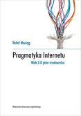 Maciąg Rafał - Pragmatyka Internetu. Web 2.0 jako środowisko