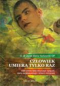 Norkowski Jacek Maria - Człowiek umiera tylko raz. Mało znane fakty dotyczące śpiączki, stanu wegetatywnego i śmierci mózgowej