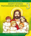 Przyjmujemy Pana Jezusa 3 Zeszyt ucznia. Szkoła podstawowa