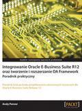 Penver Andy - Integrowanie Oracle E-Business Suite R12 oraz tworzenie i rozszerzanie OA Framework. Poradnik praktyczny