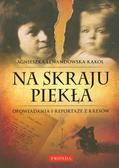 Lewandowska-Kąkol Agnieszka - Na skraju piekła Opowiadania i reportaże z Kresów