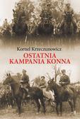 Krzeczunowicz Kornel - Ostatnia kampania konna. Działania Armii Polskiej przeciw Armii Konnej Budionnego w 1920 roku