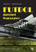Gawkowski Robert - Futbol dawnej Warszawy