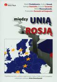 Dmochowski Artur - Między Unią a Rosją