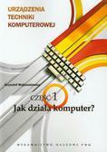 Wojtuszkiewicz Krzysztof - Urządzenia techniki komputerowej 1 Jak działa komputer?