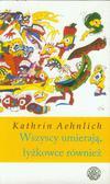 Aenlich Kathrin - Wszyscy umierają, łyżkowce też