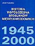 Kukułka J. - Historia współczesna stosunków międzynarodowych 1945-2000