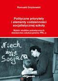 Grzybowski Romuald - Polityczne priorytety i elementy codzienności socjalistycznej szkoły. Wybór studiów poświęconych dziedzictwu edukacyjnemu PRL–u