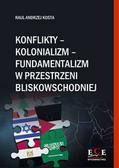 Kosta Raul Andrzej - Konflikty-kolonializm-fundamentalizm w przestrzeni bliskowschodniej