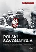 Sikorski Tomasz - Polski Savonarola. Pisma polityczne Kazimierza Studentowicza z lat wojny i okupacji