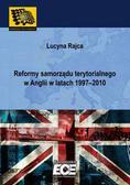 Rajca Lucyna - Reformy samorządu terytorialnego w Anglii w latach 1997–2010
