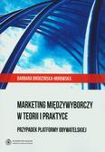Brodzińska-Mirowska Barbara - Marketing międzywyborczy w teorii i praktyce. Przypadek Platformy Obywatelskiej