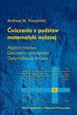 Kaczyński Andrzej M. - Ćwiczenia z podstaw matematyki wyższej. Algebra liniowa. Geometria analityczna. Optymalizacja liniowa
