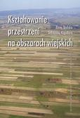 Bielska Anna, Kupidura Adrianna - Kształtowanie przestrzeni na terenach wiejskich