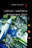 Kurczyński Zdzisław - Lotnicze i satelitarne obrazowanie Ziemi. Cz. 1 i 2