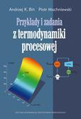 Biń Andrzej K., Machniewski Piotr - Przykłady i zadania z termodynamiki procesowej