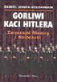 Goldhagen D.J. - Gorliwi kaci Hitlera. Zwyczajni Niemcy i Holocaust