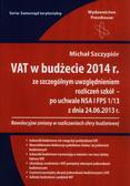 Szczypiór Michał - VAT w budżecie 2014 ze szczególnym uwzględnieniem rozliczeń podatku VAT przez szkoły wraz z komentarzem do uchwały NSA z dnia 24 czerwca 2013r. I FPS 1/13. (uszkodzona okładka)