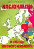 Wojciechowski S. - Nacjonalizm w Europie Środkowo-Wschodniej
