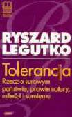 Legutko R. - Tolerancja. Rzecz o surowym państwie, prawie natury, miłości i sumieniu