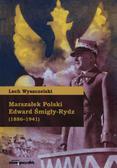 Wyszczelski Lech - Marszałek Polski Edward Śmigły-Rydz (1886-1941)
