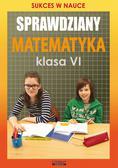 Agnieszka Figat-Jeziorska - Sprawdziany. Matematyka. Klasa VI. Sukces w nauce