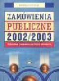 Pietrzak B. - Zamówienia publiczne 2002/2003. Poradnik zamawiającego i oferenta