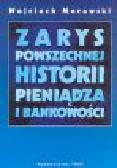 Morawski W. - Zarys powszechnej historii pieniądza i bankowości