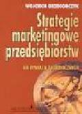 Grzegorczyk W. - Strategie marketingowe przedsiębiorstw na rynkach zagranicznych
