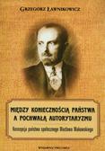 Ławnikowicz Grzegorz - Między koniecznością państwa a pochwałą autorytaryzmu. Koncepcja państwa społecznego Wacława Makowskiego
