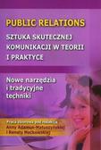 red.Adamus-Matuszyńska Anna, red.Maćkowska Renata - Public Relations. Sztuka skutecznej komunikacji w teorii i praktyce