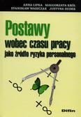 Lipka Anna, Król Małgorzata, Waszczak Stanisław, Dudek Justyna - Postawy wobec czasu pracy jako źródło ryzyka personalnego