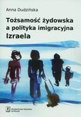 Dudzińska Anna - Tożsamość żydowska a polityka imigracyjna Izraela