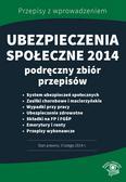 Opracowanie zbiorowe - Ubezpieczenia społeczne 2014. Podręczny zbiór przepisów