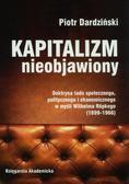 Dardziński Piotr - Kapitalizm nieobjawiony. Doktryna ładu społecznego, politycznego i ekonomicznego w myśli Wilhelma Ropkego (1899-1966)