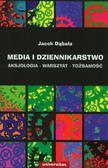 Dąbała Jacek - Media i dziennikarstwo. Aksjologia - warsztat - tożsamość