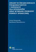 Sierpowska Iwona, Mazurkiewicz Bartłomiej - Zmiany w świadczeniach pielęgnacyjnych i zasiłkach dla opiekunów oraz wybrane problemy pomocy społecznej