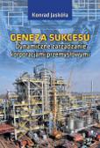 Jaskóła Konrad - Geneza sukcesu. Dynamiczne zarządzanie korporacjami przemysłowymi
