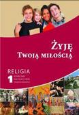 red.ks. Mąkosa Paweł - Żyję Twoją miłością. Podręcznik dla kl. I szkoły ponadpodstawowej