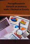Dynia Piotr, Kowalski Mariusz, Kuźma Robert - Porządkowanie danych za pomocą makr i formuł w Excelu