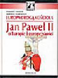 Sowiński S., Zenderowski R. - Europa drogą Kościoła. Jan Paweł II o Europie i europejskości (+CD)