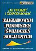 Zdziennicka-Kaczocha G. - Jak utworzyć i gospodarować zakładowym funduszem świadczeń socjalnych