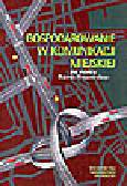 Wyszomirski O. (red.) - Gospodarowanie w komunikacji miejskiej
