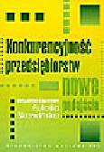 Skawińska E. (red.) - Konkurencyjność przedsiębiorstw. Nowe podejście