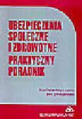 Dziubińska-Lechnio E., Orkwiszewska E. - Ubezpieczenia społeczne i zdrowotne. Praktyczny poradnik