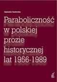 Czarkowska Agnieszka - Paraboliczność w polskiej prozie historycznej lat 1956‐1989
